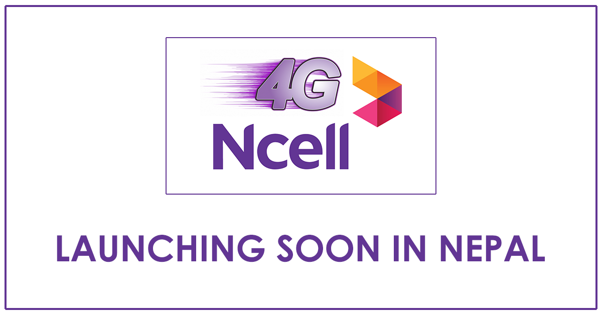 Ncell received Green signal to operate 4G services in Nepal