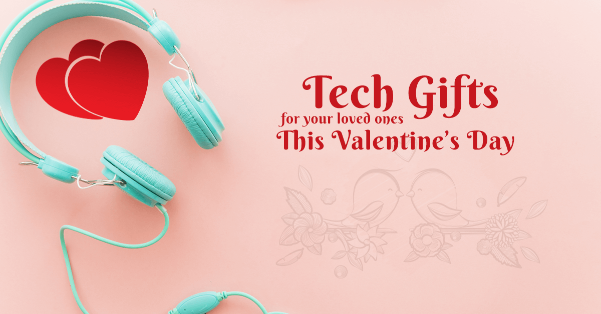 Tech gifts you can give your loved ones this Valentine's Day