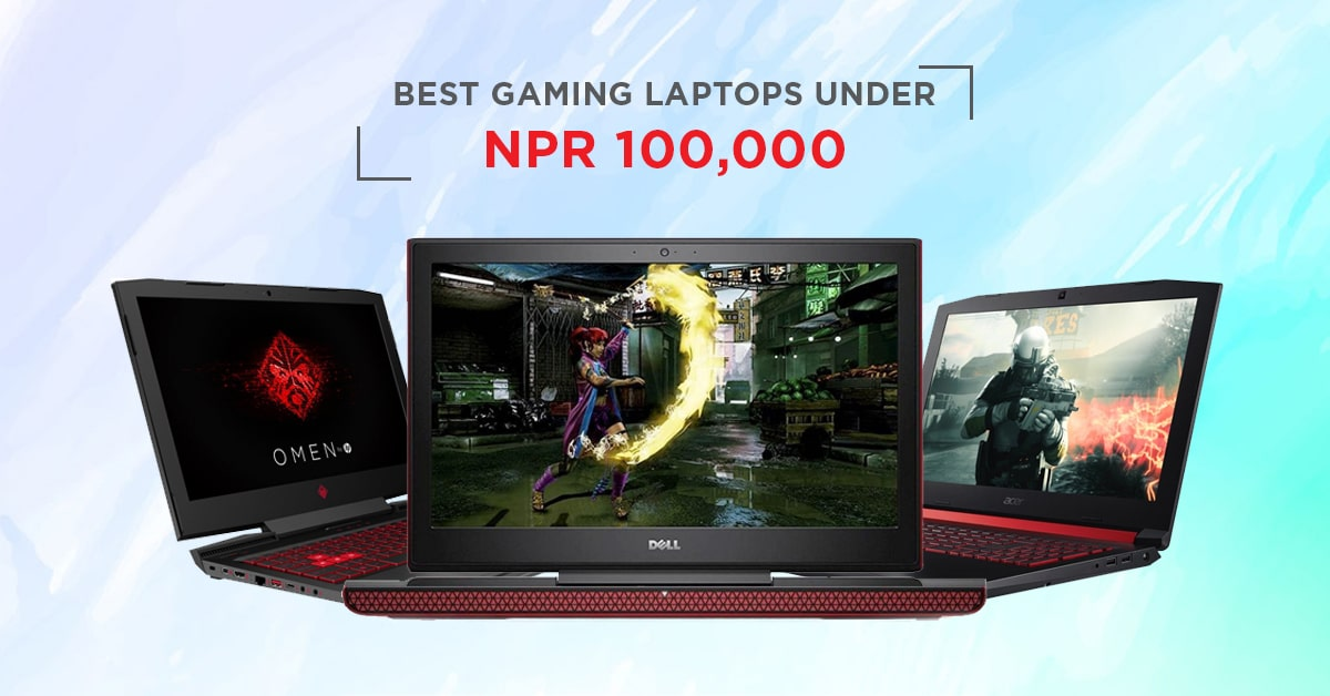 Best Budget Gaming Laptops Under 1 Lakh In Nepal 2020 Edition