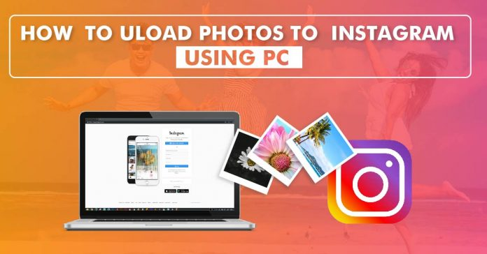 how to upload pictures in your PC to Instagram