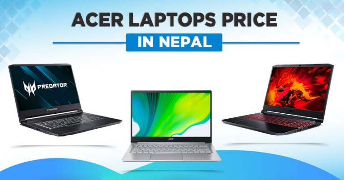 Acer Laptops Price in Nepal 2021 Aspire Swift Spin Nitro 5 7 Predator Helio 300 Triton 500